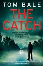 The Catch ebook by Tom Bale