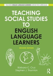 Teaching Social Studies to English Language Learners ebook by Stephen J. Thornton,Bárbara C. Cruz
