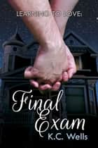 Learning to Love: Final Exam ebook by K.C. Wells
