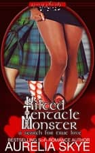 Kilted Tentacle Monster: A Search for True Love ebook by Aurelia Skye