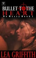 Bullet to the Heart ebook by Lea Griffith