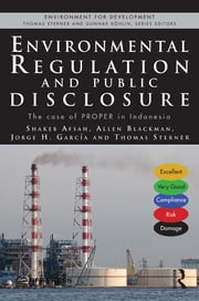 Environmental Regulation and Public Disclosure - The Case of PROPER in Indonesia ebook by Shakeb Afsah,Allen Blackman,Jorge H. Garcia,Thomas Sterner