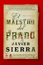El Maestro del Prado (The Master of the Prado) - Una novela ebook by Javier Sierra