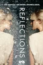 Reflections - Una ragazza, due destini, un'unica scelta ebook by Kasie West