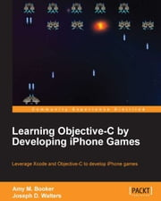 Learning Objective-C by Developing iPhone Games ebook by Amy M. Booker,Joseph D. Walters