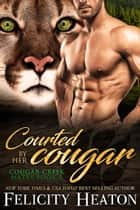 Courted by her Cougar (Cougar Creek Mates Shifter Romance Series Book 3) ebook by Felicity Heaton
