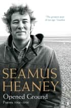 Opened Ground ebook by Seamus Heaney