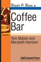 Start & Run a Coffee Bar ebook by Tom Matzen, Marybeth Harrison