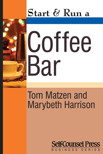 Start & Run a Coffee Bar ebook by Tom Matzen,Marybeth Harrison