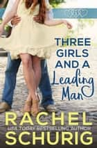 Three Girls and a Leading Man ebook by Rachel Schurig