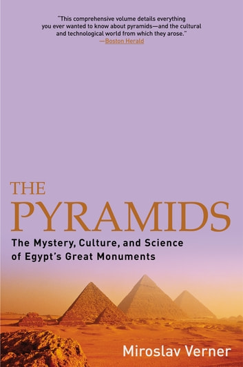 The Pyramids - The Mystery, Culture, and Science of Egypt's Great Monuments ebook by Miroslav Verner
