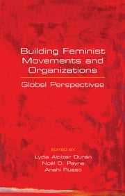 Building Feminist Movements and Organizations - Global Perspectives ebook by