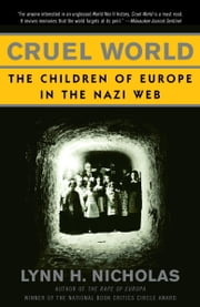 Cruel World - The Children of Europe in the Nazi Web ebook by Lynn H. Nicholas