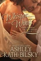 WHISPER IN THE WIND ebook by Ashley Kath-Bilsky