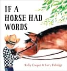 If a Horse Had Words ebook by Kelly Cooper, Lucy Eldridge