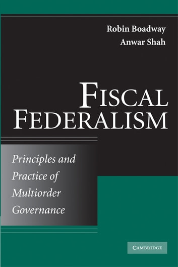 Fiscal Federalism - Principles and Practice of Multiorder Governance ebook by Robin  Boadway,Anwar Shah