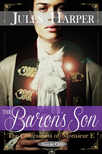 The Baron's Son - The Confessions of Monsieur E, #1 ebook by Jules Harper