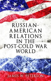 Russian-American Relations in the Post-Cold War World ebook by James W. Peterson