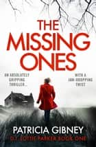 The Missing Ones - An absolutely gripping thriller with a jaw-dropping twist 電子書 by Patricia Gibney