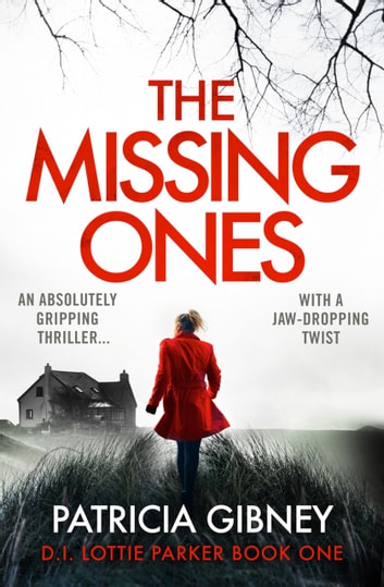 The Missing Ones - An absolutely gripping thriller with a jaw-dropping twist ebook by Patricia Gibney