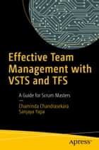 Effective Team Management with VSTS and TFS - A Guide for Scrum Masters ebook by Chaminda Chandrasekara, Sanjaya Yapa