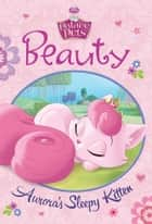 Palace Pets: Beauty: Aurora's Sleepy Kitten ebook by Disney Book Group