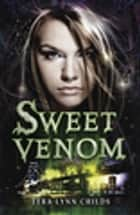 Sweet Venom ebook by Tera Lynn Childs