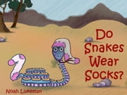 Do Snakes Wear Socks? ebook by Noah Lukeman