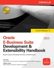 Oracle E-Business Suite Development & Extensibility Handbook ebook by Anil Passi, Vladimir Ajvaz
