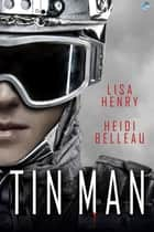 Tin Man - A Bliss Story ebook by Lisa Henry, Heidi Belleau