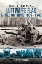 Luftwaffe Flak and Field Divisions 1939-1945 ebook by Hans Seidler