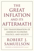 The Great Inflation and Its Aftermath - The Past and Future of American Affluence ebook by Robert J. Samuelson
