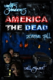 Earth's Survivors America The Dead: Zombie Fall ebook by Dell Sweet
