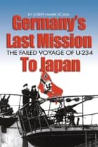 Germany's Last Mission to Japan ebook by Joseph  Mark Scalia