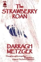 The Strawberry Roan ebook by Darragh Metzger