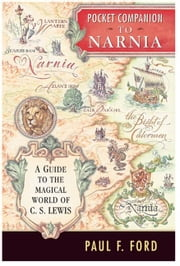 Pocket Companion to Narnia - A Guide to the Magical World of C.S. Lewis ebook by Paul F. Ford