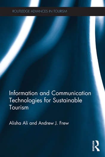 Information and Communication Technologies for Sustainable Tourism ebook by Alisha Ali,Andrew J. Frew