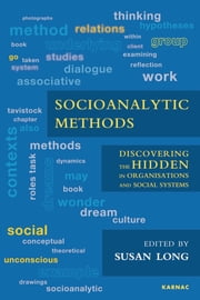 Socioanalytic Methods - Discovering the Hidden in Organisations and Social Systems ebook by Susan Long