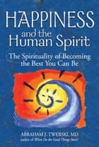 Happiness and the Human Spirit: The Spirituality of Becoming the Best You Can Be ebook by Abraham J. Twerski