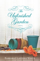 The Unfinished Garden ebook by Barbara Claypole White