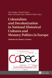 Colonialism and Decolonization in National Historical Cultures and Memory Politics in Europe ebook by Uta Fenske,Daniel Groth,Klaus-Michael Guse,Bärbel P. Kuhn