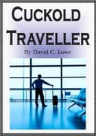 Cuckold Traveller ebook by Charles Lowe