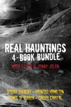 Real Hauntings 4-Book Bundle - Creepy Capital / Spooky Sudbury / Haunted Hamilton / Tomes of Terror ebook by Mark Leslie, Jenny Jelen
