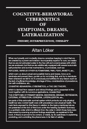 Cognitive-Behavioral Cybernetics of Symptoms, Dreams, Lateralization:Theory, Interpretation, Therapy ebook by Loker, Altan