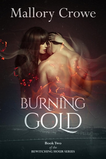 Burning Gold - Bewitching Hour Series, #2 ebook by Mallory Crowe
