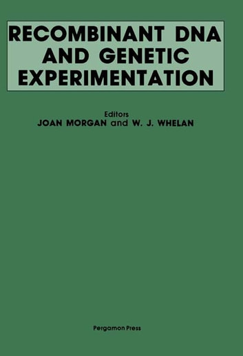Recombinant DNA and Genetic Experimentation - Proceedings of a Conference on Recombinant DNA, Jointly Organised by the Committee on Genetic Experimentation (COGENE) and the Royal Society of London, Held at Wye College, Kent, UK, 1-4 April, 1979 ebook by