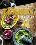 Tex-Mex From Scratch ebook by Jonas Cramby