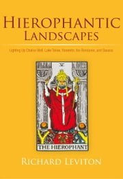 Hierophantic Landscapes - Lighting Up Chalice Well, Lake Tahoe, Yosemite, the Rondanes, and Oaxaca ebook by Richard Leviton