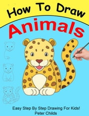 How To Draw Animals - How to Draw, #2 ebook by Peter Childs