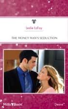 The Money Man's Seduction ebook by Leslie Lafoy
